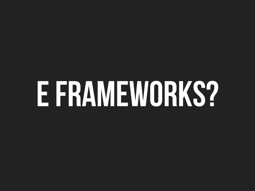 e frameworks?