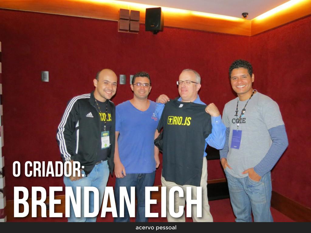 O criador: Brendan Eich acervo pessoal