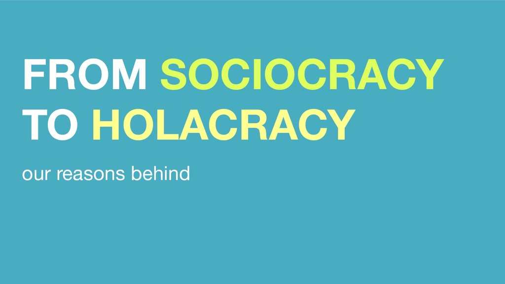FROM SOCIOCRACY TO HOLACRACY our reasons behind
