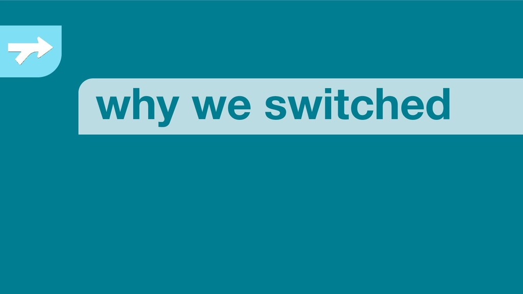 why we switched