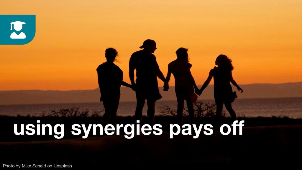 using synergies pays off Photo by Mike Scheid on...
