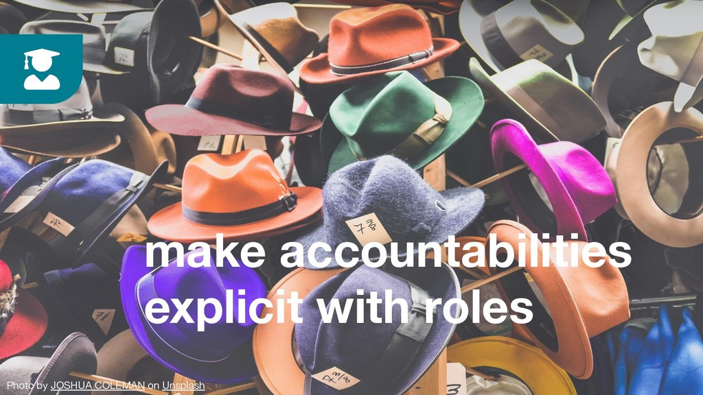 make accountabilities explicit with roles Photo...