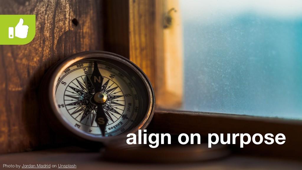 align on purpose Photo by Jordan Madrid on Unsp...