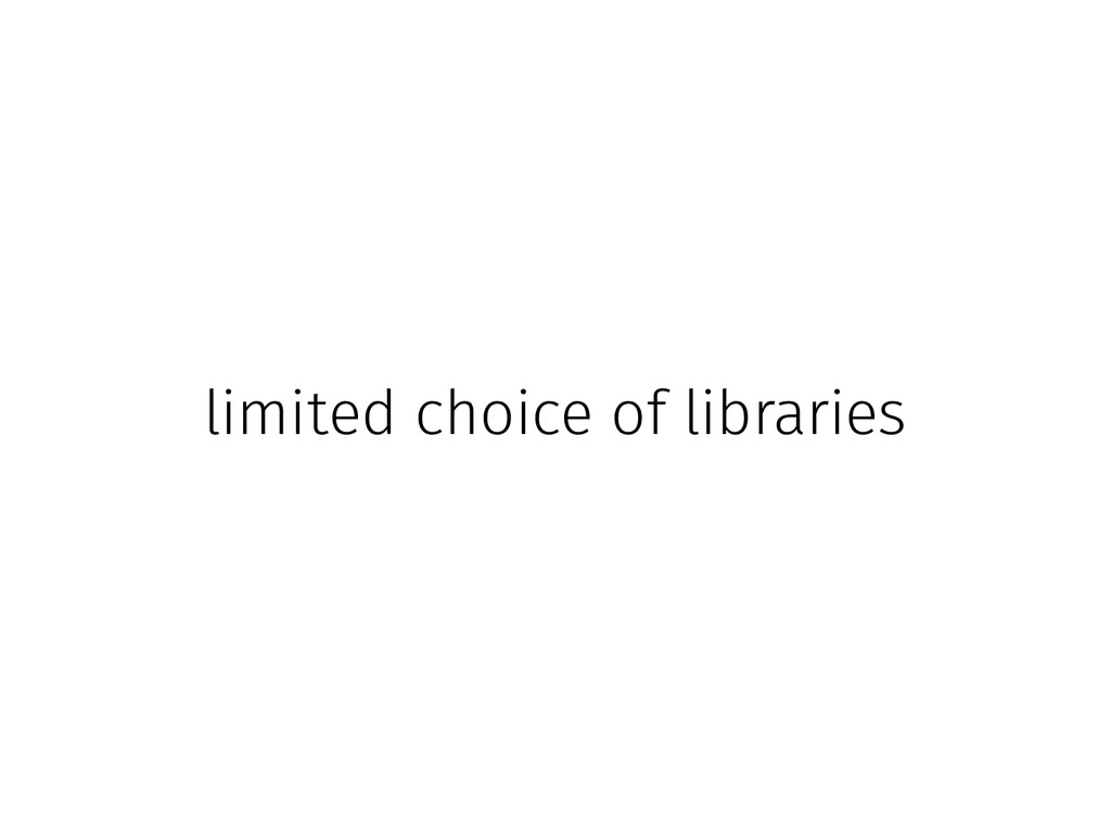 limited choice of libraries
