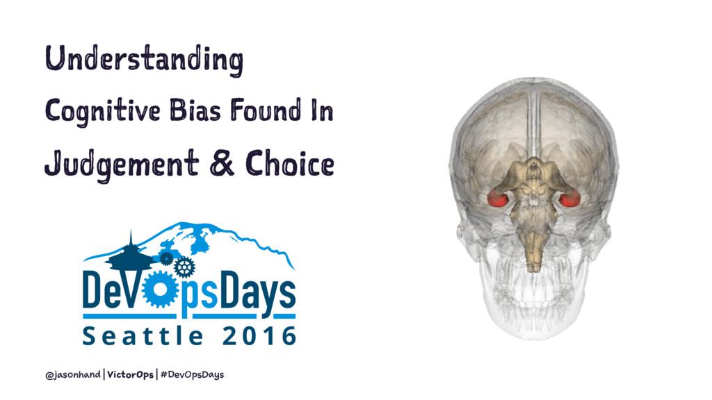 Understanding Cognitive Bias Found In Judgement...