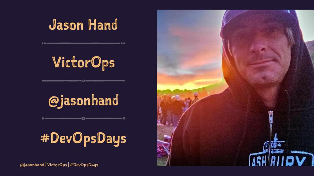 Jason Hand VictorOps @jasonhand #DevOpsDays @ja...
