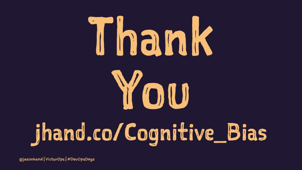Thank You jhand.co/Cognitive_Bias @jasonhand | ...