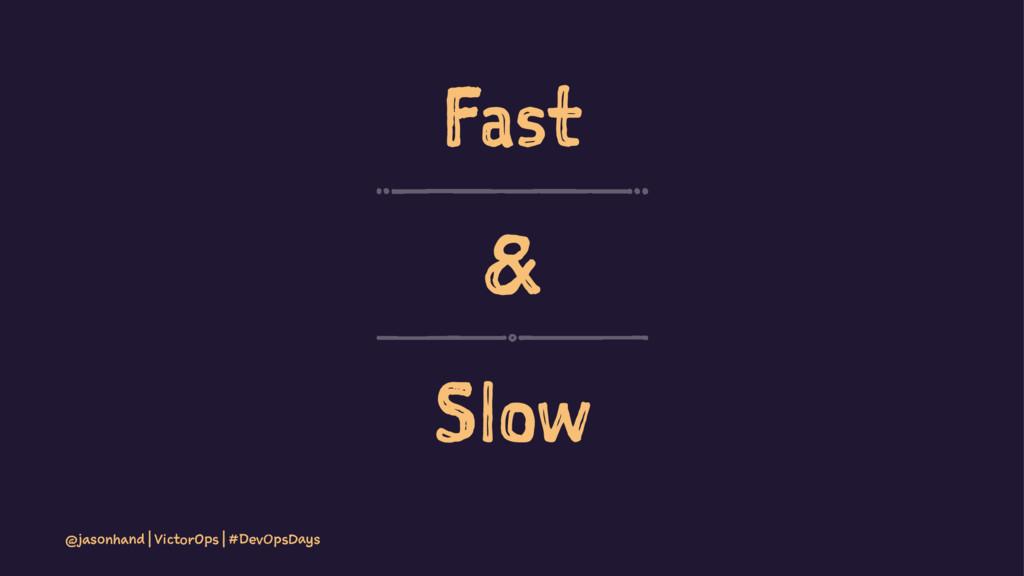 Fast & Slow @jasonhand | VictorOps | #DevOpsDays