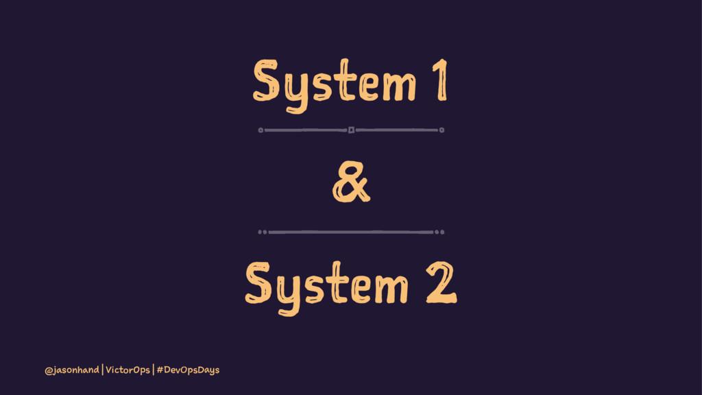 System 1 & System 2 @jasonhand | VictorOps | #D...