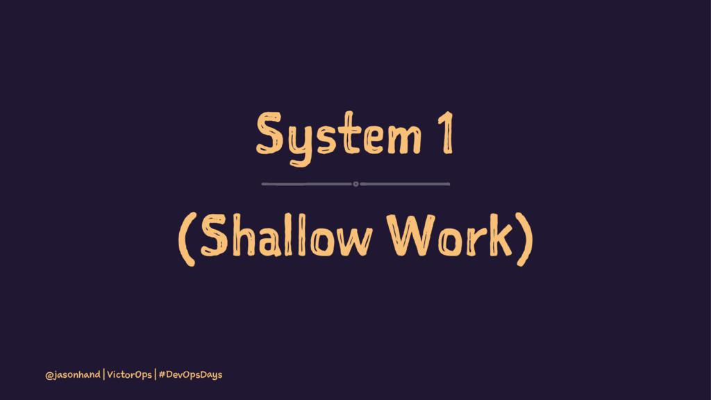 System 1 (Shallow Work) @jasonhand | VictorOps ...