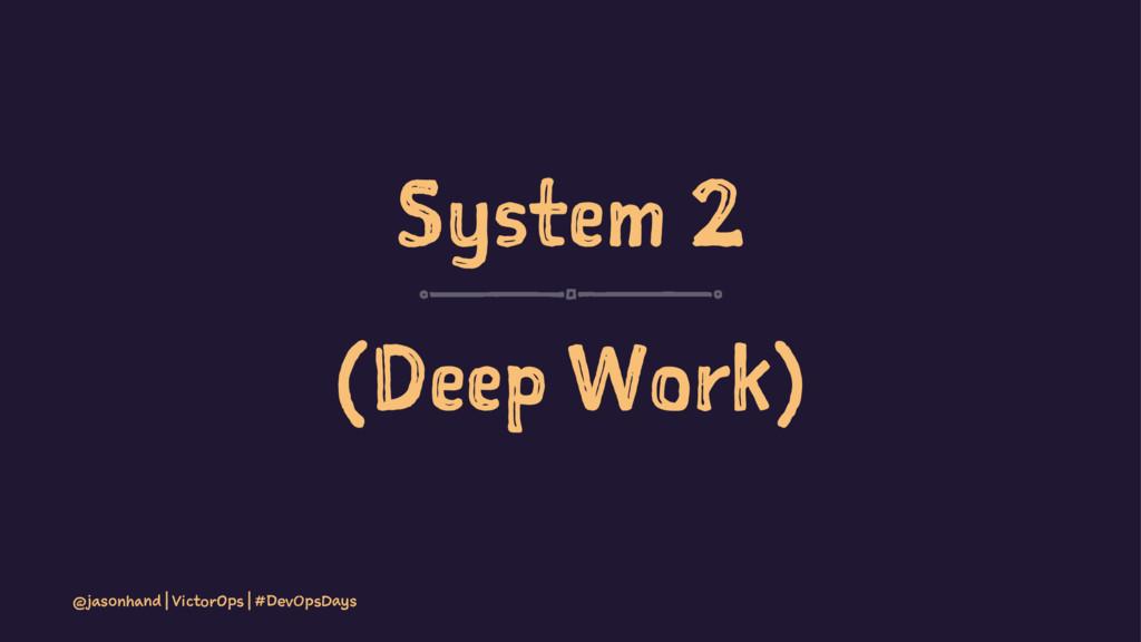 System 2 (Deep Work) @jasonhand | VictorOps | #...