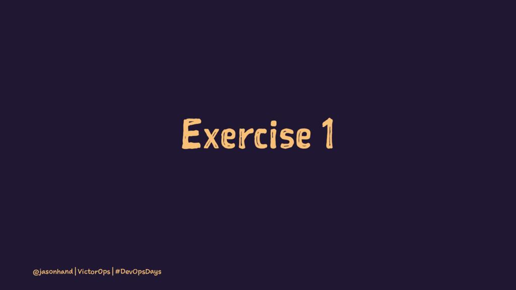 Exercise 1 @jasonhand | VictorOps | #DevOpsDays