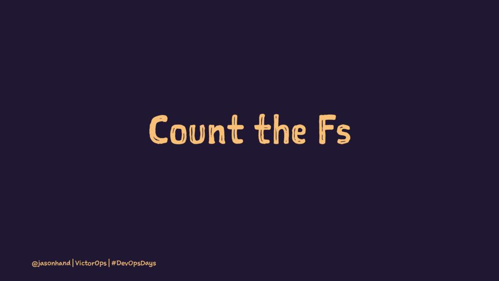 Count the Fs @jasonhand | VictorOps | #DevOpsDa...