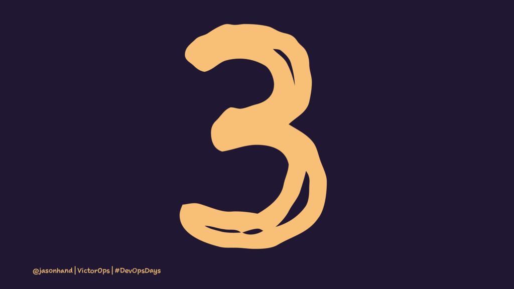 3 @jasonhand | VictorOps | #DevOpsDays