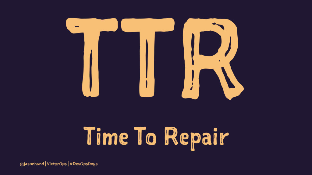 TTR Time To Repair @jasonhand | VictorOps | #De...