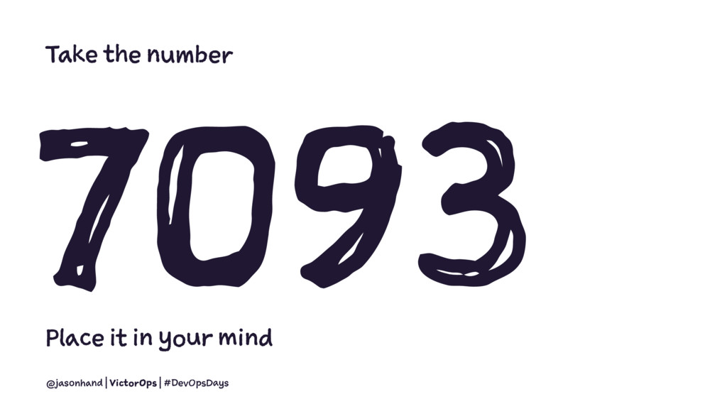 Take the number 7093 Place it in your mind @jas...