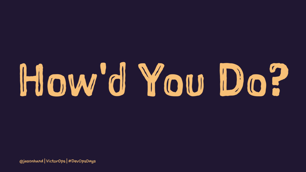 How'd You Do? @jasonhand | VictorOps | #DevOpsD...