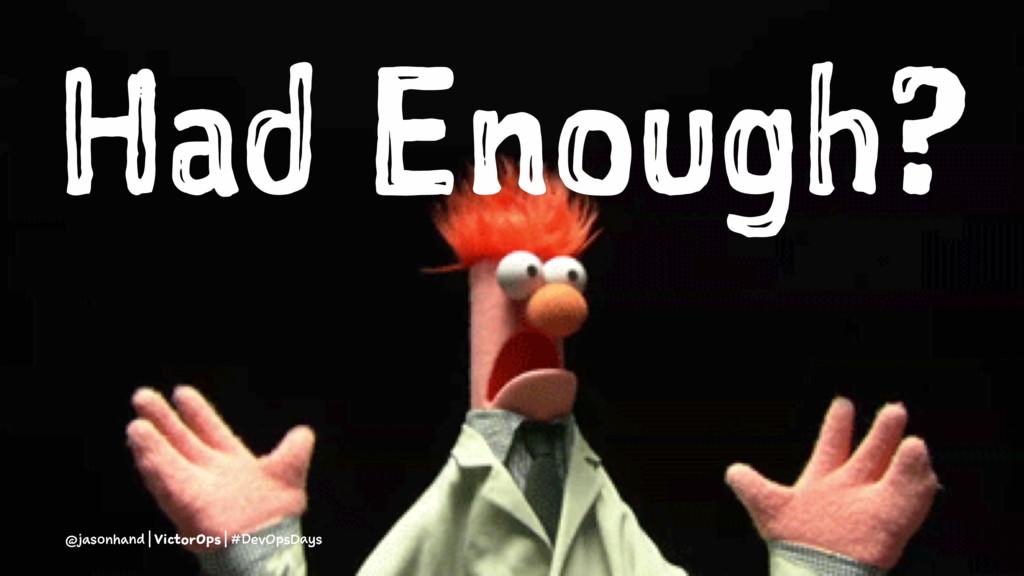 Had Enough? @jasonhand | VictorOps | #DevOpsDays