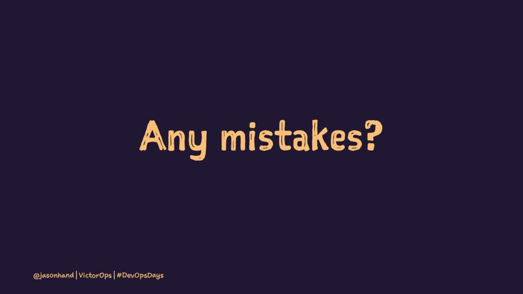 Any mistakes? @jasonhand | VictorOps | #DevOpsD...