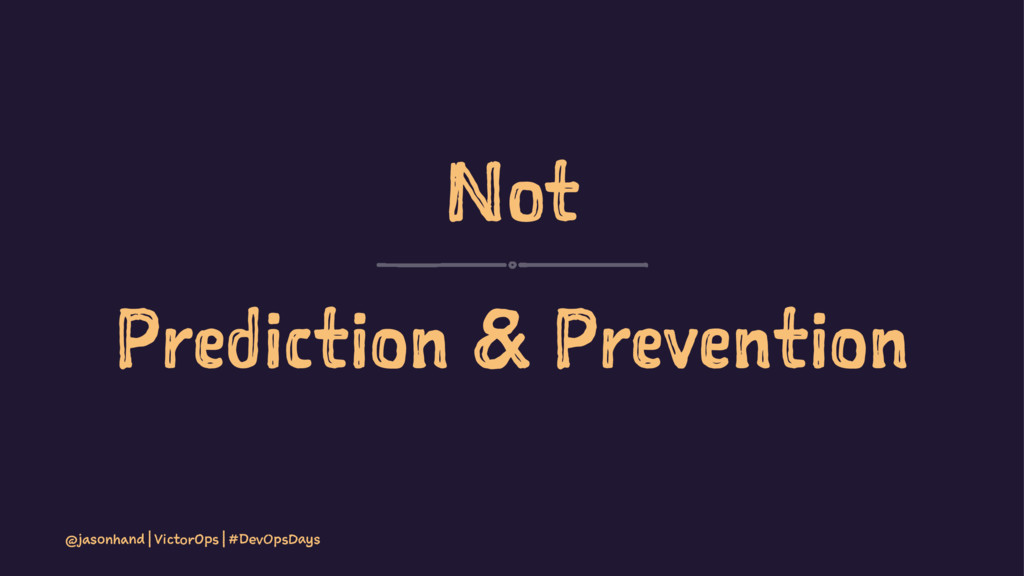 Not Prediction & Prevention @jasonhand | Victor...