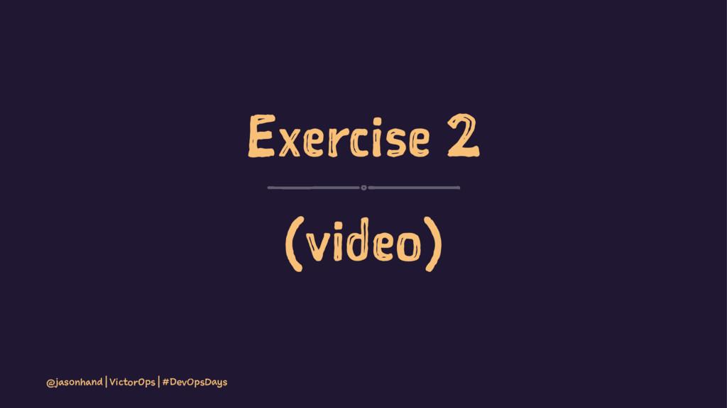 Exercise 2 (video) @jasonhand | VictorOps | #De...