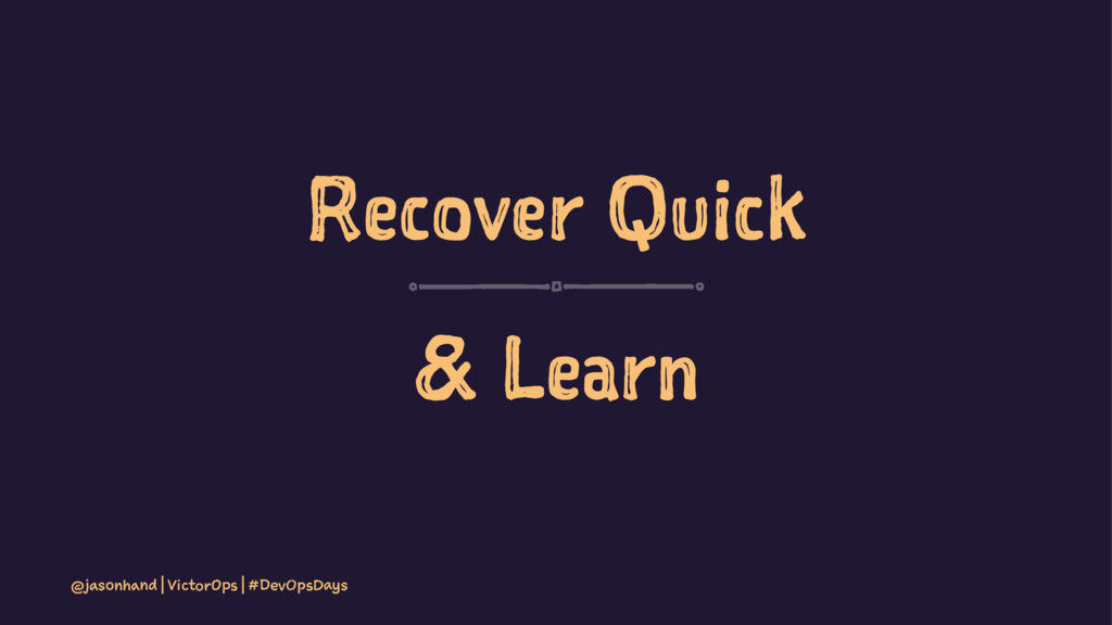 Recover Quick & Learn @jasonhand | VictorOps | ...