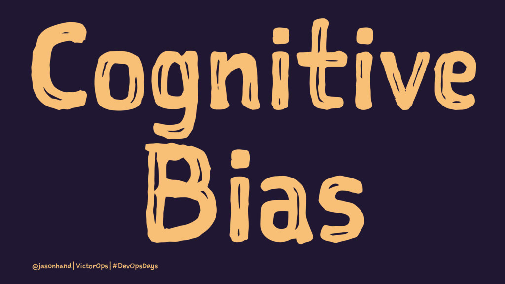 Cognitive Bias @jasonhand | VictorOps | #DevOps...
