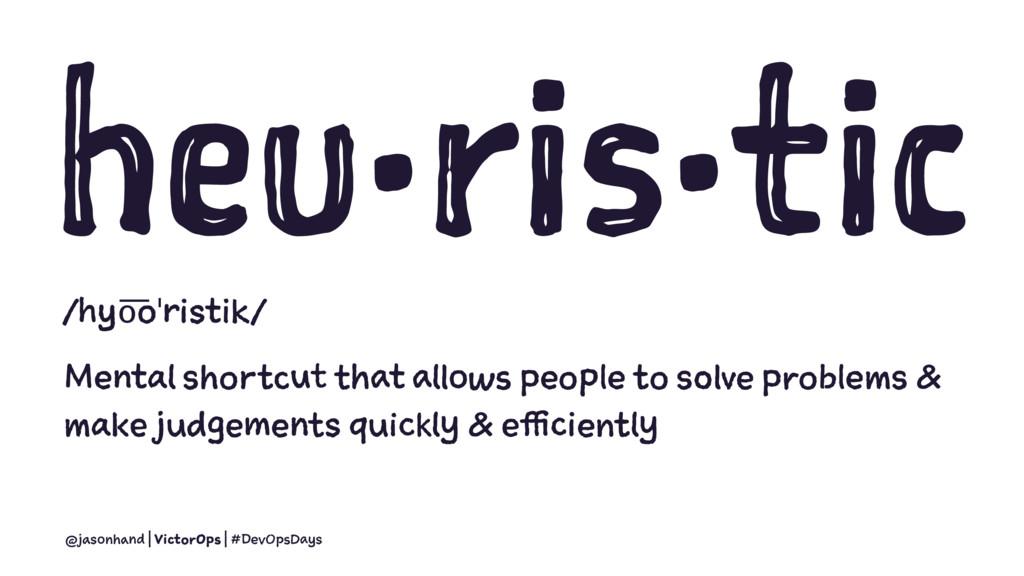 heu·ris·tic /hyo͞oˈristik/ Mental shortcut that...