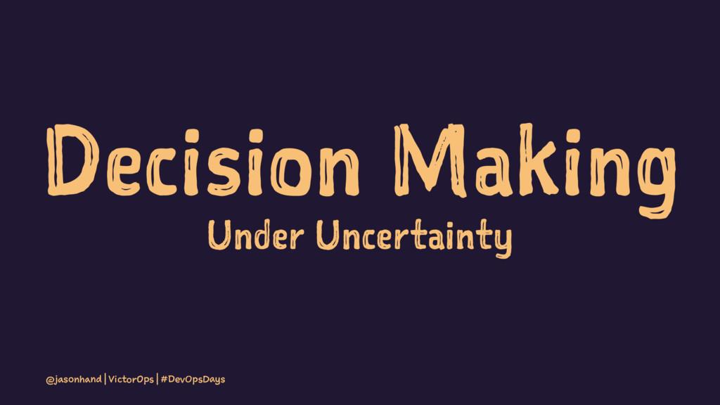 Decision Making Under Uncertainty @jasonhand | ...