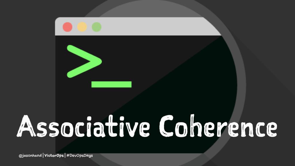 Associative Coherence @jasonhand | VictorOps | ...