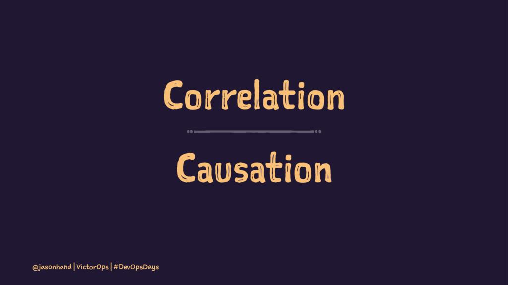Correlation Causation @jasonhand | VictorOps | ...