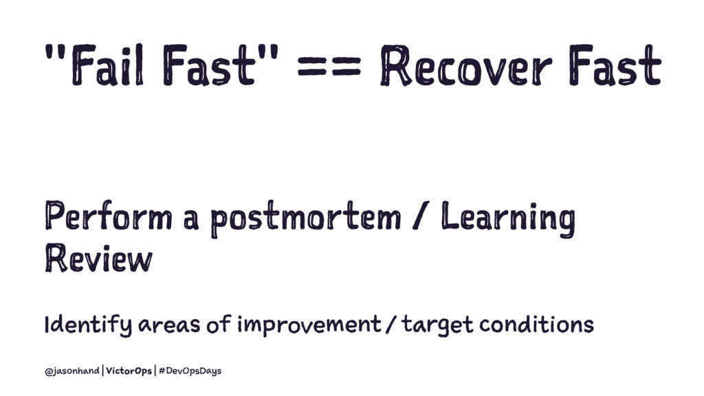 """""""Fail Fast"""" == Recover Fast Perform a postmorte..."""