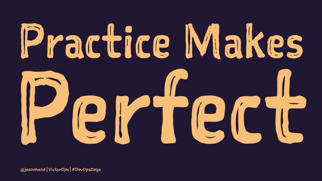 Practice Makes Perfect @jasonhand | VictorOps |...