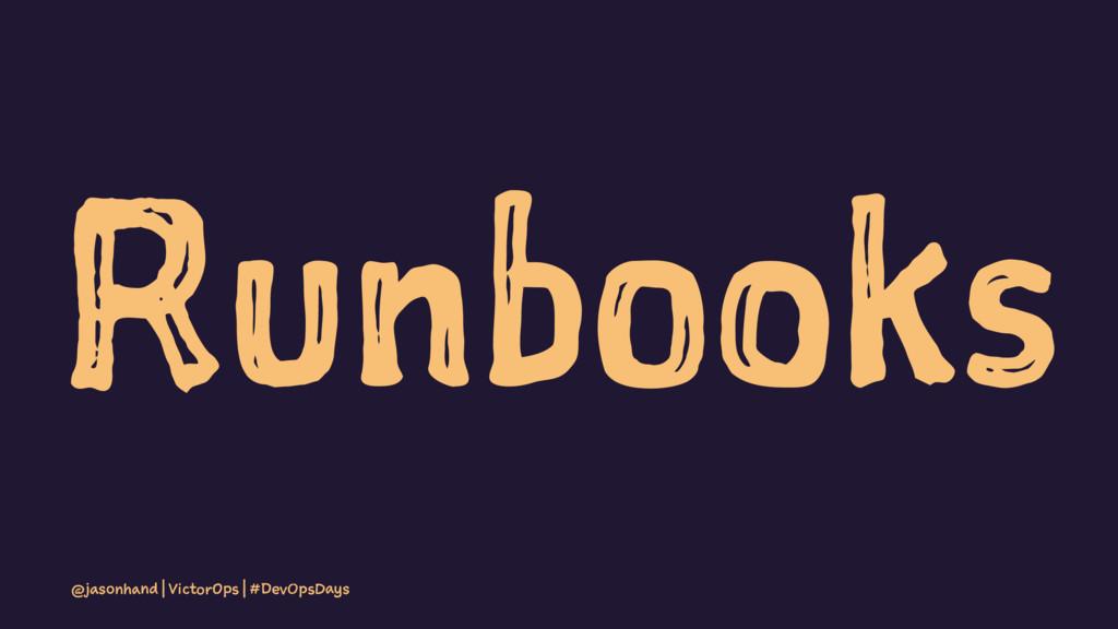 Runbooks @jasonhand | VictorOps | #DevOpsDays
