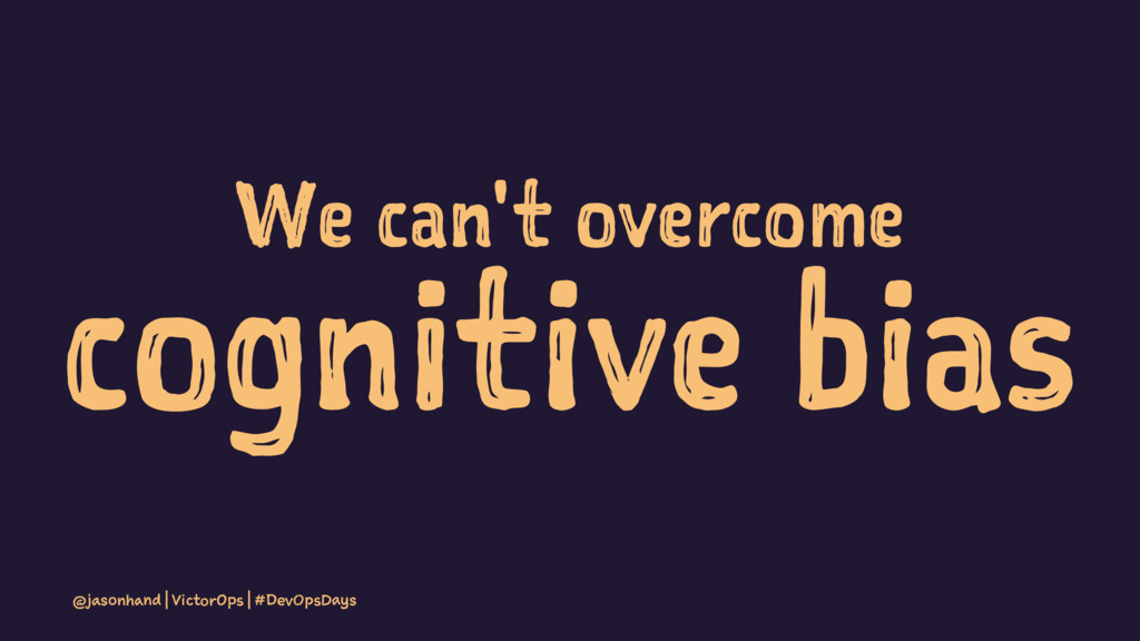 We can't overcome cognitive bias @jasonhand | V...