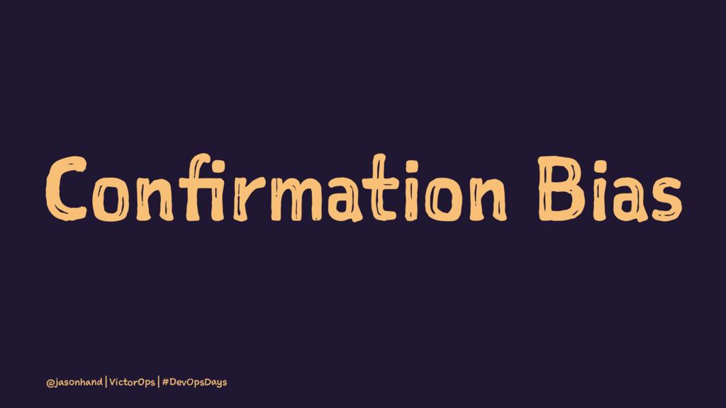 Confirmation Bias @jasonhand | VictorOps | #Dev...