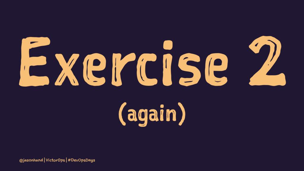 Exercise 2 (again) @jasonhand | VictorOps | #De...