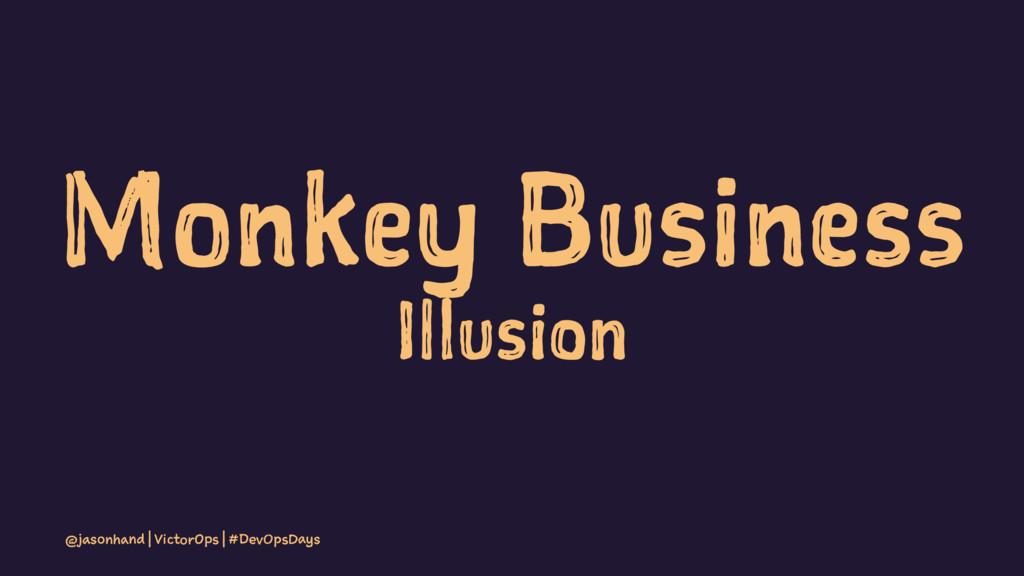 Monkey Business Illusion @jasonhand | VictorOps...