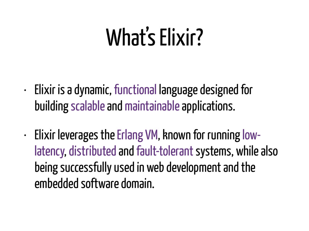 What's Elixir? • Elixir is a dynamic, functiona...