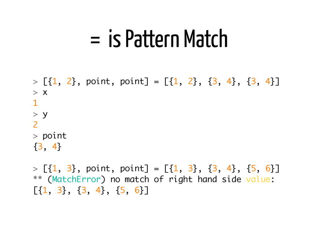 = is Pattern Match > [{1, 2}, point, point] = [...