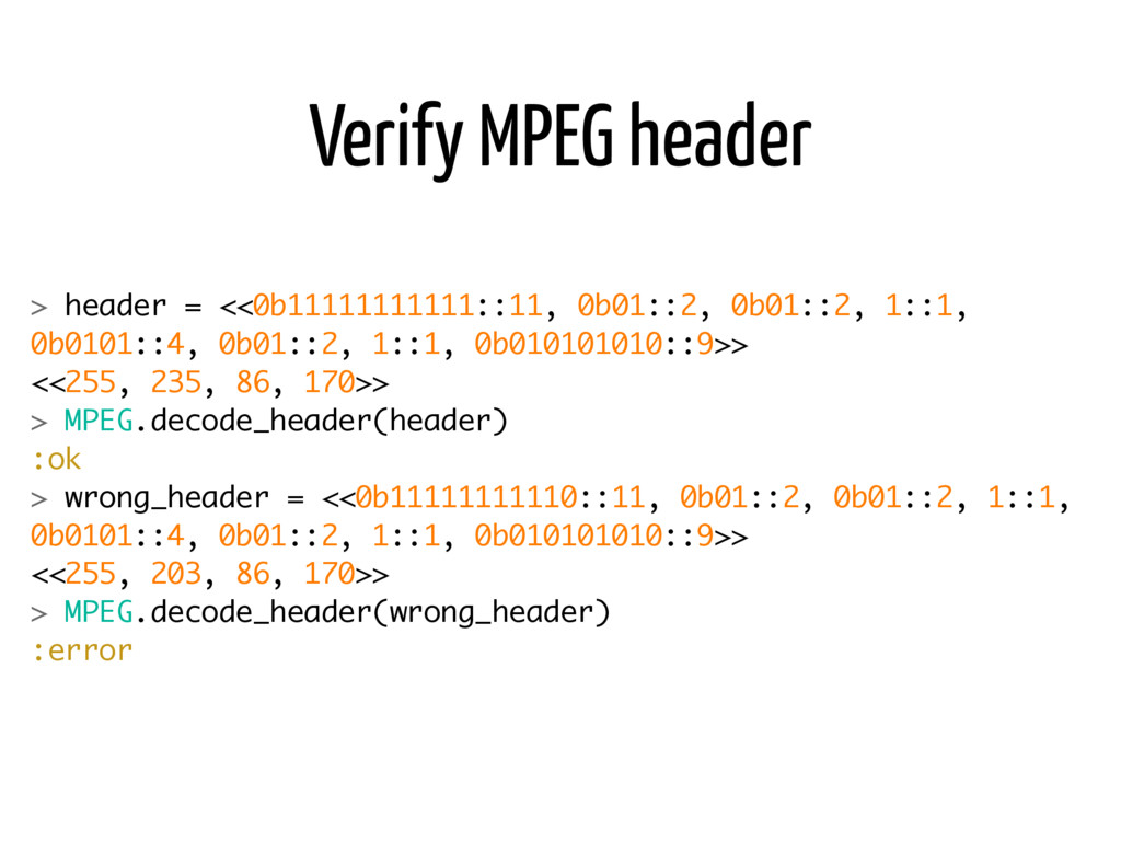 Verify MPEG header > header = <<0b11111111111::...