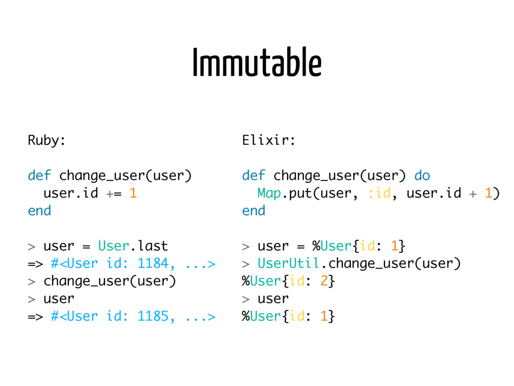 Immutable Ruby: def change_user(user) user.id +...