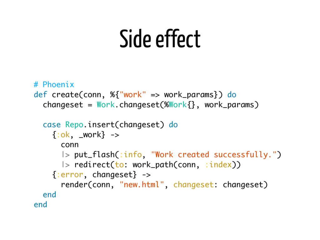"Side effect # Phoenix def create(conn, %{""work""..."