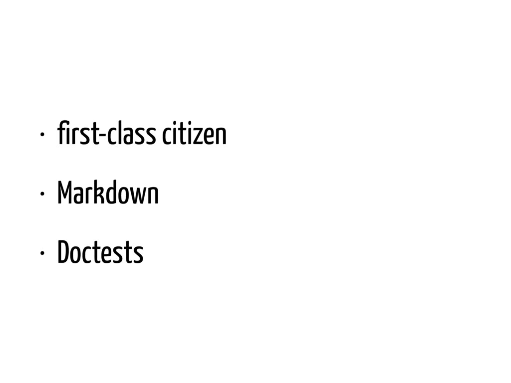 • first-class citizen • Markdown • Doctests