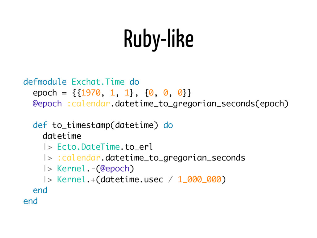Ruby-like defmodule Exchat.Time do epoch = {{19...