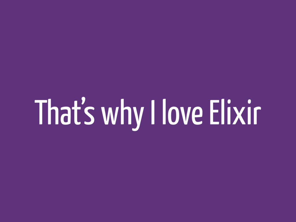 That's why I love Elixir