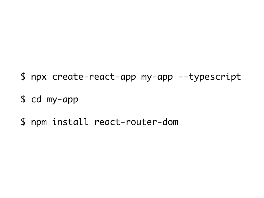 $ npx create-react-app my-app --typescript $ cd...
