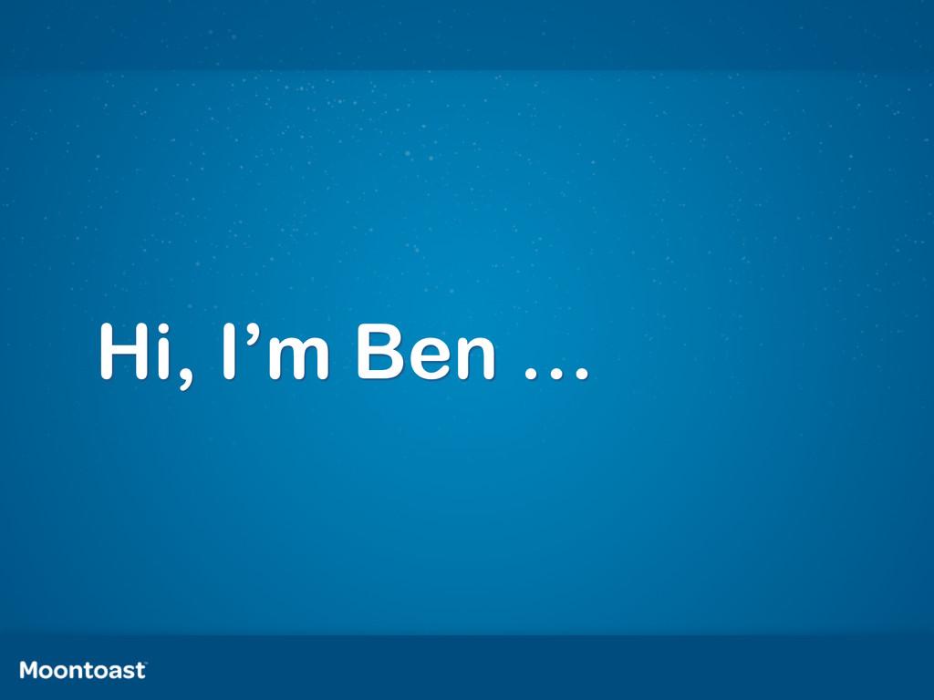 Hi, I'm Ben …