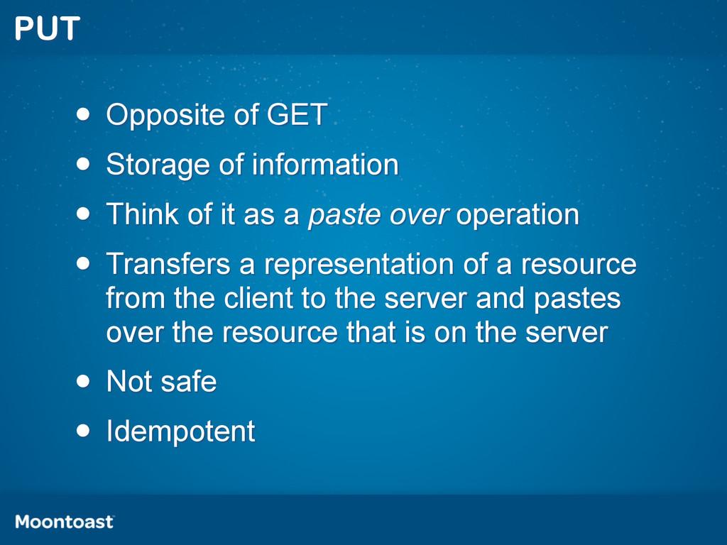 PUT • Opposite of GET • Storage of information ...