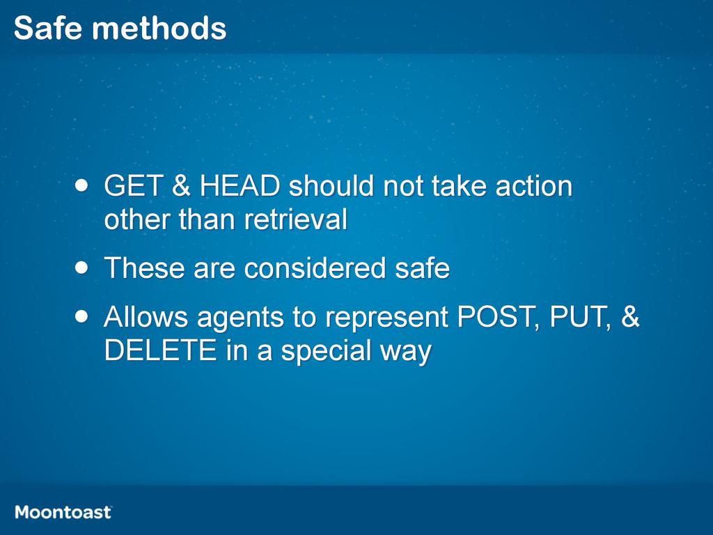 Safe methods • GET & HEAD should not take actio...